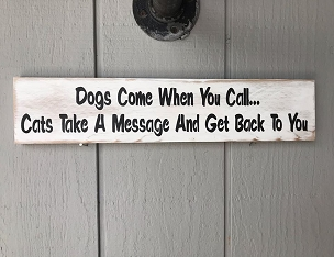 Dogs Come When You Call Cats Text You Wood Sign