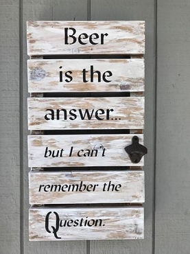 Beer is the Answer Home Decor Wood Sign