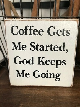 Coffee Gets Me Started God Keeps Moving